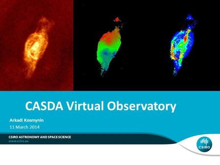 CASDA Virtual Observatory CSIRO ASTRONOMY AND SPACE SCIENCE Arkadi Kosmynin 11 March 2014.
