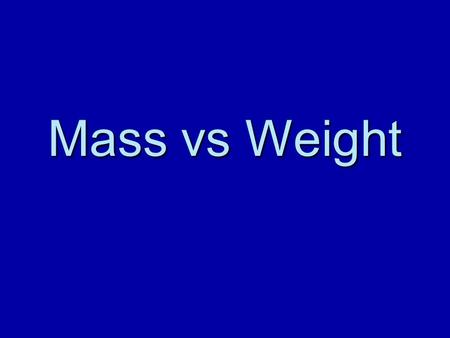 Mass vs Weight.