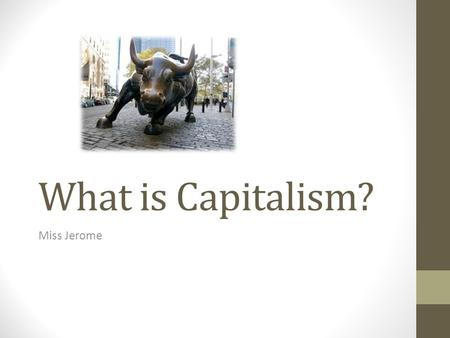 What is Capitalism? Miss Jerome. What is the American Dream.