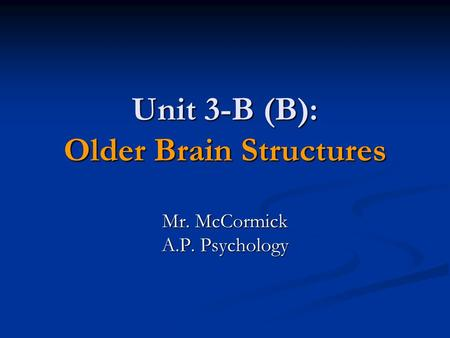 Unit 3-B (B): Older Brain Structures