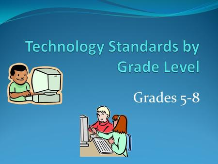 Grades 5-8. 5-8 Standards: A2,10,B9 – Grade 5 Operating System Name files appropriately Network Resources Save files to the U drive and Work folder Open.