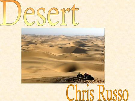 oThe majority of deserts are located within 30 degrees north and 30 degrees south latitude. oHot and dry deserts are found in that region around the equator.