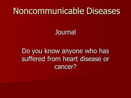 Noncommunicable Diseases Journal Do you know anyone who has suffered from heart disease or cancer?