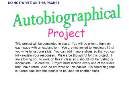 Project This project will be completed in class. You will be given a topic on each page with an explanation. You are not limited to keeping all that you.