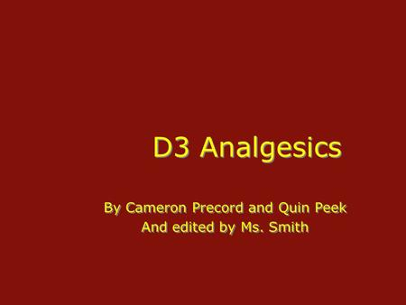 D3 Analgesics By Cameron Precord and Quin Peek And edited by Ms. Smith By Cameron Precord and Quin Peek And edited by Ms. Smith.