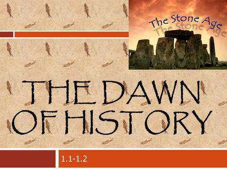 THE DAWN OF HISTORY 1.1-1.2. Who studies history?  Geography: Study of people and environment  Anthropology: study origin and development of people/societies.