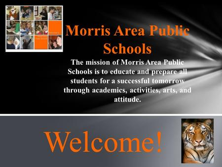 Morris Area Public Schools The mission of Morris Area Public Schools is to educate and prepare all students for a successful tomorrow through academics,