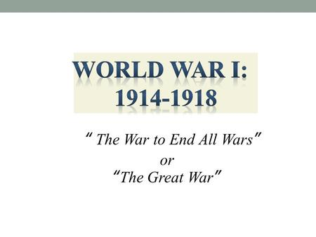""" The War to End All Wars "" or "" The Great War """