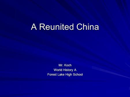 A Reunited China Mr. Koch World History A Forest Lake High School.