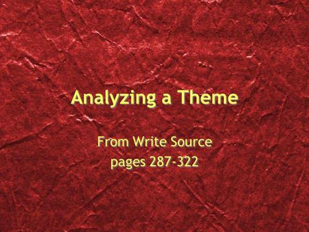 Analyzing a Theme From Write Source pages 287-322 From Write Source pages 287-322.