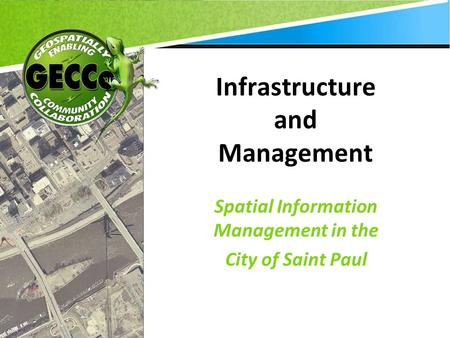 Infrastructure and Management Spatial Information Management in the City of Saint Paul.