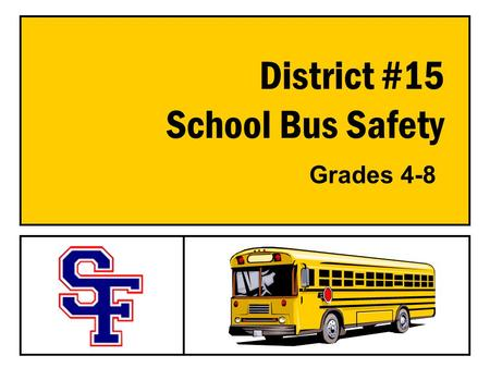 District #15 School Bus Safety Grades 4-8. Know the Bus Rules! RESPECT SELF –Stay out of the bus danger zone. –When riding the bus, remain seated at all.
