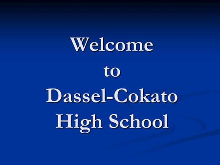 Welcome to Dassel-Cokato High School. Agenda Graduation Requirements for Class of 2015 Graduation Requirements for Class of 2015 Registration Guide Registration.