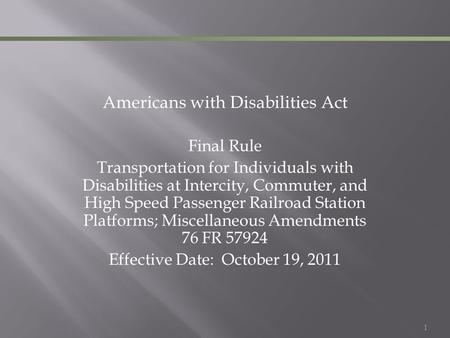 1 Americans with Disabilities Act Final Rule Transportation for Individuals with Disabilities at Intercity, Commuter, and High Speed Passenger Railroad.