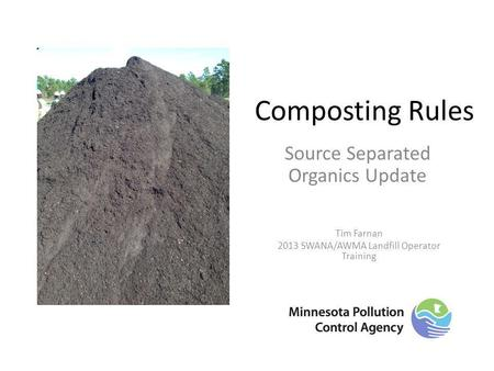 Composting Rules Source Separated Organics Update Tim Farnan 2013 SWANA/AWMA Landfill Operator Training.