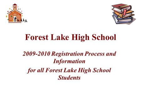 Forest Lake High School 2009-2010 Registration Process and Information for all Forest Lake High School Students.