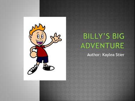 Author: Kaylea Stier. Billy was at home one day and decided he wanted to go out for a bike ride. He went out to the garage and opened the door. Billy.