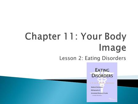 Lesson 2: Eating Disorders.  Eating Disorder – An extreme and damaging eating behavior that can lead to sickness and even death.  24 million people.