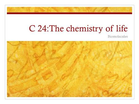 C 24:The chemistry of life