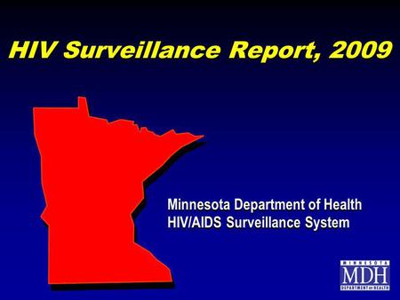 HIV Surveillance Report, 2009 Minnesota Department of Health HIV/AIDS Surveillance System Minnesota Department of Health HIV/AIDS Surveillance System.
