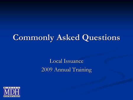 Commonly Asked Questions Local Issuance 2009 Annual Training.