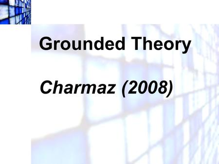 Grounded Theory   Charmaz (2008).