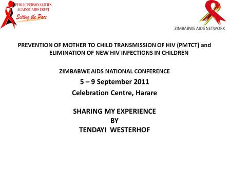 ZIMBABWE AIDS NETWORK PREVENTION OF MOTHER TO CHILD TRANSMISSION OF HIV (PMTCT) and ELIMINATION OF NEW HIV INFECTIONS IN CHILDREN ZIMBABWE AIDS NATIONAL.