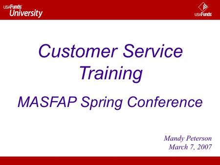 Mandy Peterson March 7, 2007 Customer Service Training MASFAP Spring Conference.