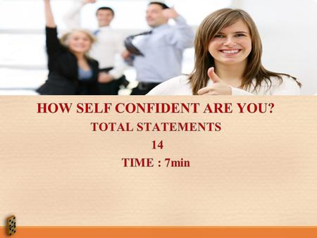 HOW SELF CONFIDENT ARE YOU?