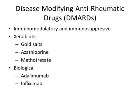 Disease Modifying Anti-Rheumatic Drugs (DMARDs) Immunomodulatory and immunosuppresive Xenobiotic – Gold salts – Azathioprine – Methotrexate Biological.