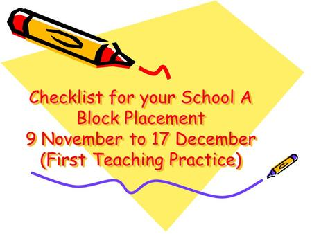Checklist for your School A Block Placement 9 November to 17 December (First Teaching Practice)