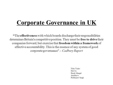 "Corporate Governance in UK ""The effectiveness with which boards discharge their responsibilities determines Britain's competitive position. They must be."