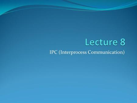 IPC (Interprocess Communication)