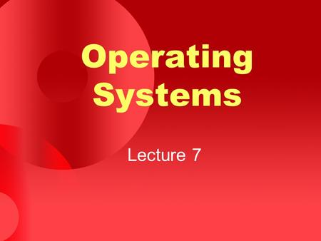 Operating Systems Lecture 7.
