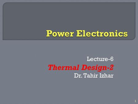 Lecture-6 Thermal Design-2 Dr. Tahir Izhar