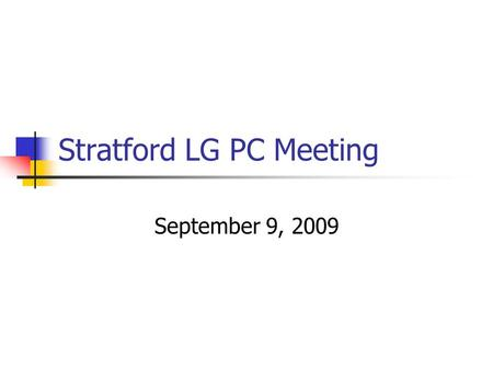 Stratford LG PC Meeting September 9, 2009. Parent Committee Meeting Agenda – Sept 9, 2009 Welcome/Parent Committee (PC) Overview Introduction of Parent.