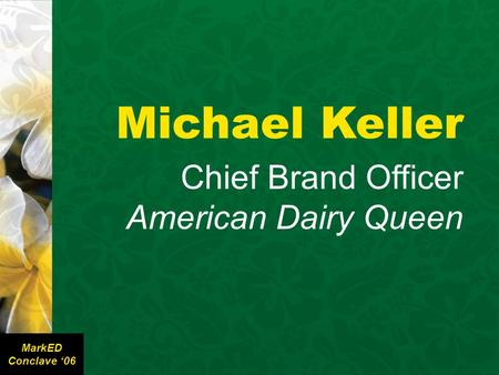 Michael Keller Chief Brand Officer American Dairy Queen MarkED Conclave '06.