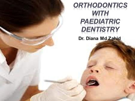 ORTHODONTICS WITH PAEDIATRIC DENTISTRY