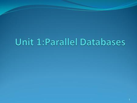 Unit 1:Parallel Databases