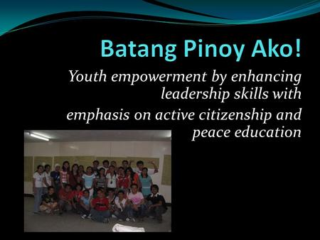 Youth empowerment by enhancing leadership skills with emphasis on active citizenship and peace education.