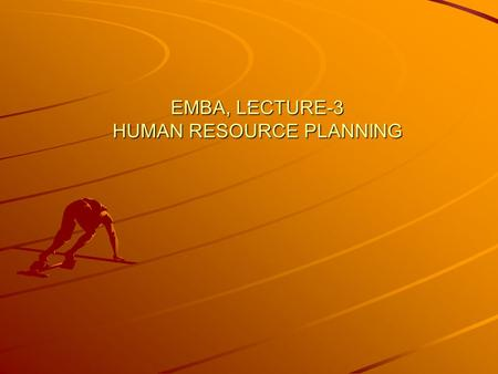EMBA, LECTURE-3 HUMAN RESOURCE PLANNING