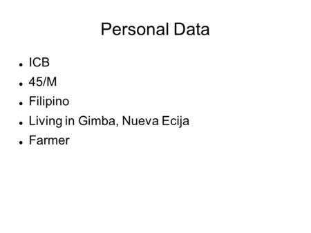 Personal Data ICB 45/M Filipino Living in Gimba, Nueva Ecija Farmer.