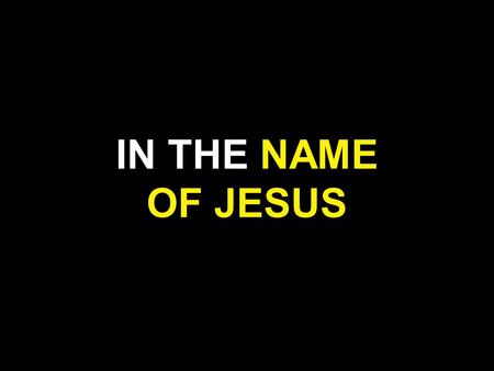 IN THE NAME OF JESUS.