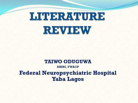 TAIWO ODUGUWA MBBS, FWACP Federal Neuropsychiatric Hospital Yaba Lagos.
