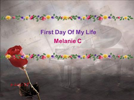 8-2010 TP First Day Of My Life Melanie C So I found a reason to stay alive, Try a little harder, see the other side.