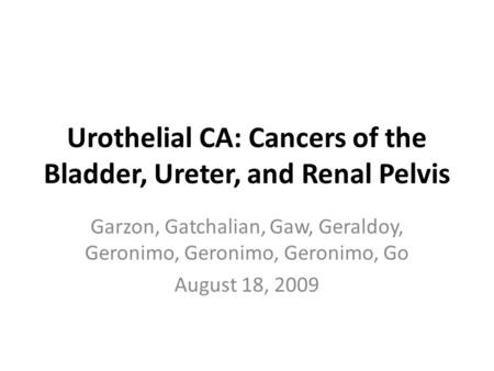 Urothelial CA: Cancers of the Bladder, Ureter, and Renal Pelvis