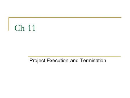 Ch-11 Project Execution and Termination. System Testing This involves two different phases with two different outputs First phase is system test planning.