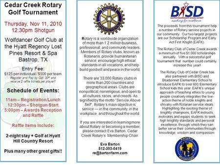 The proceeds from this tournament help a number of Rotary service projects in our community. Our two largest projects are our Scholarship Program and Early.
