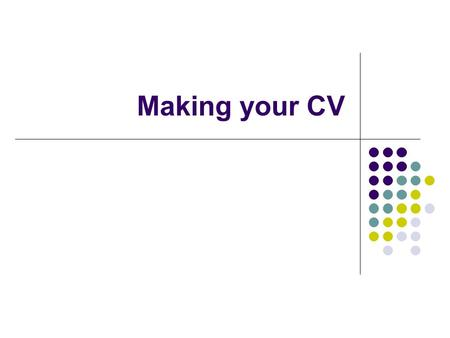Making your CV. Agenda CV Making Dos & Don'ts Examining Sample CVs Q & As.
