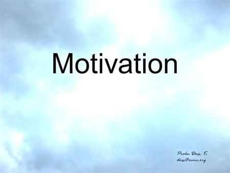 Motivation Prabu Doss. K Introduction Needs are the essence of the marketing concept.